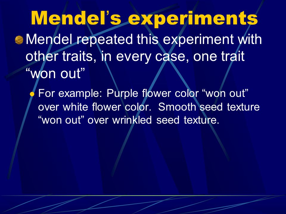 Mendel's experiments Mendel repeated this experiment with other traits, in every case, one trait won out