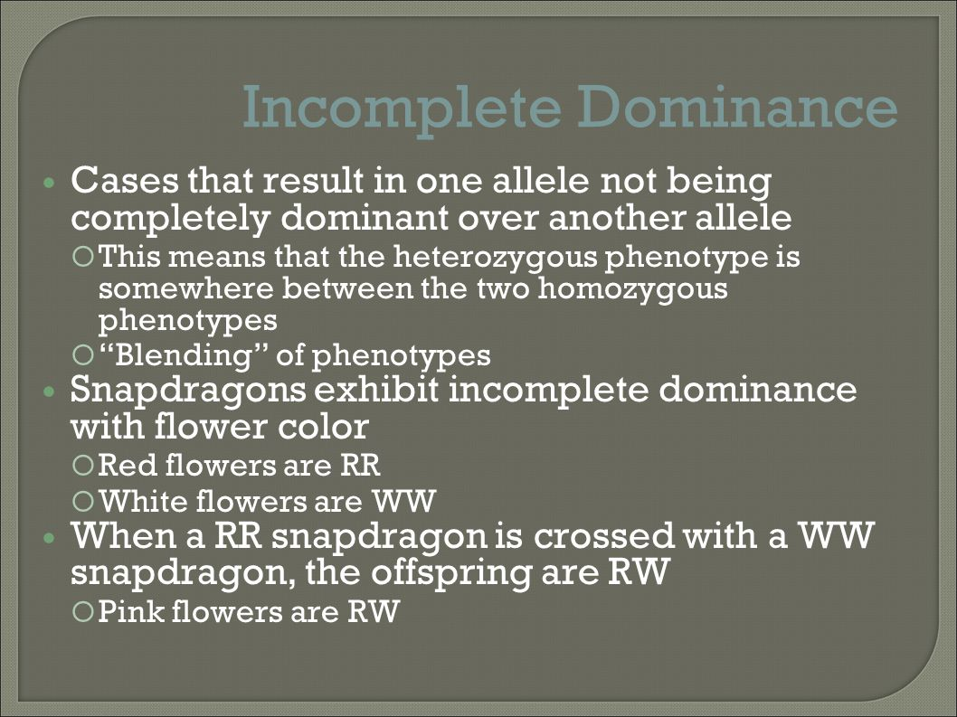Incomplete Dominance Cases that result in one allele not being completely dominant over another allele.