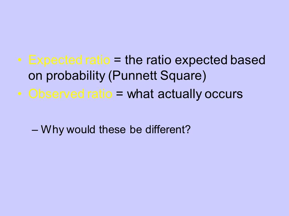 Observed ratio = what actually occurs