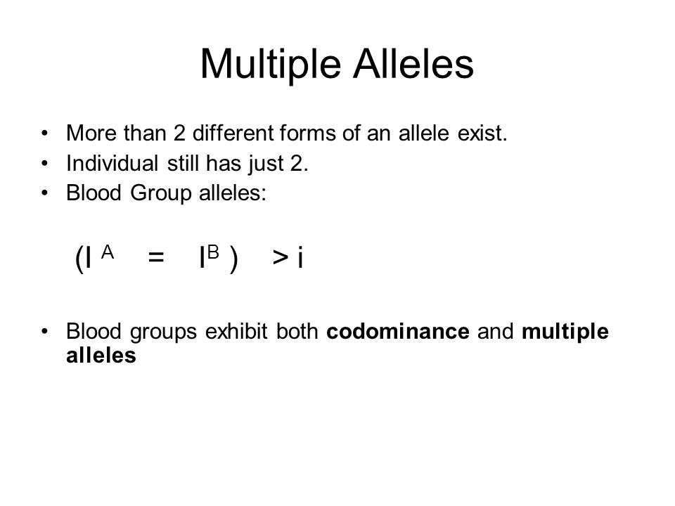 Multiple Alleles (I A = IB ) > i