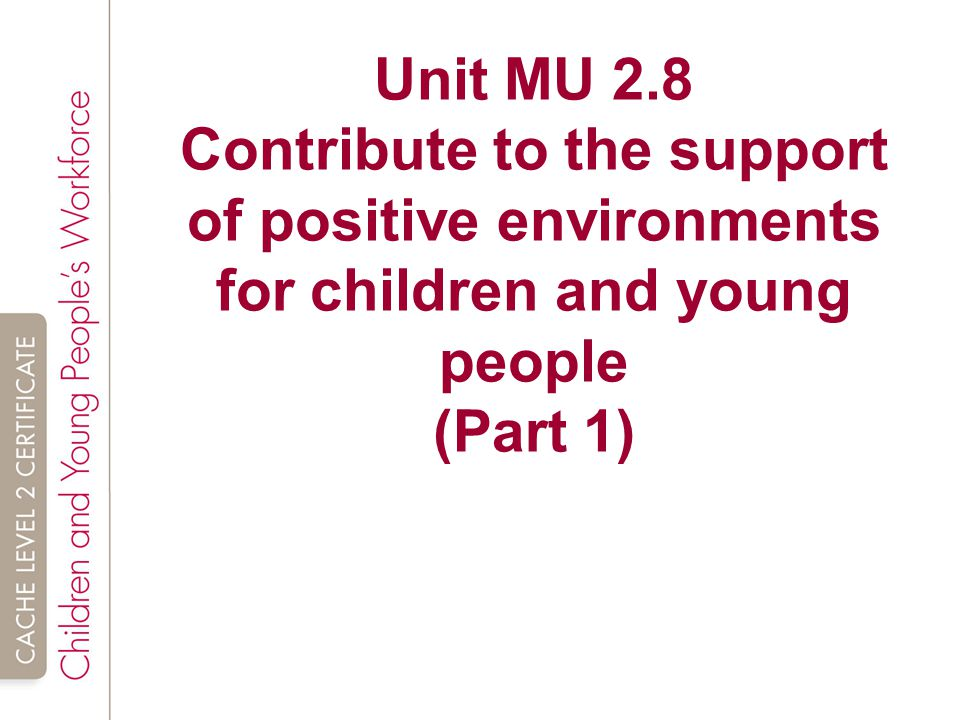 unit 3 4 supporting children and young This unit describes the skills and knowledge to apply strategies to guide responsible behaviour of children and young people to support children or young people.