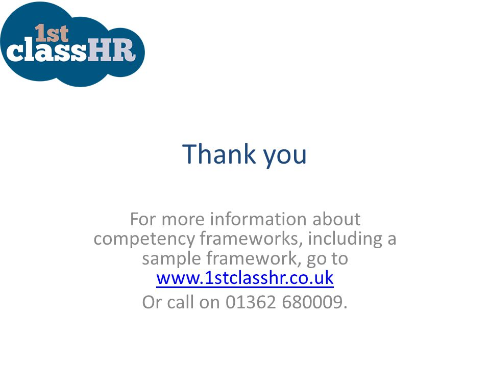 Thank you For more information about competency frameworks, including a sample framework, go to