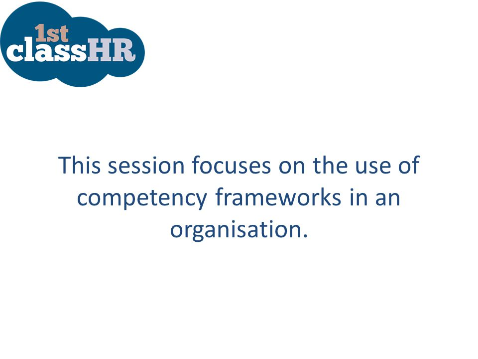 This session focuses on the use of competency frameworks in an organisation.