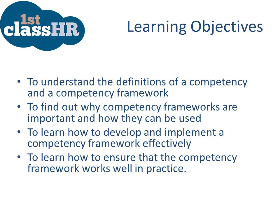 Learning Objectives To understand the definitions of a competency and a competency framework.