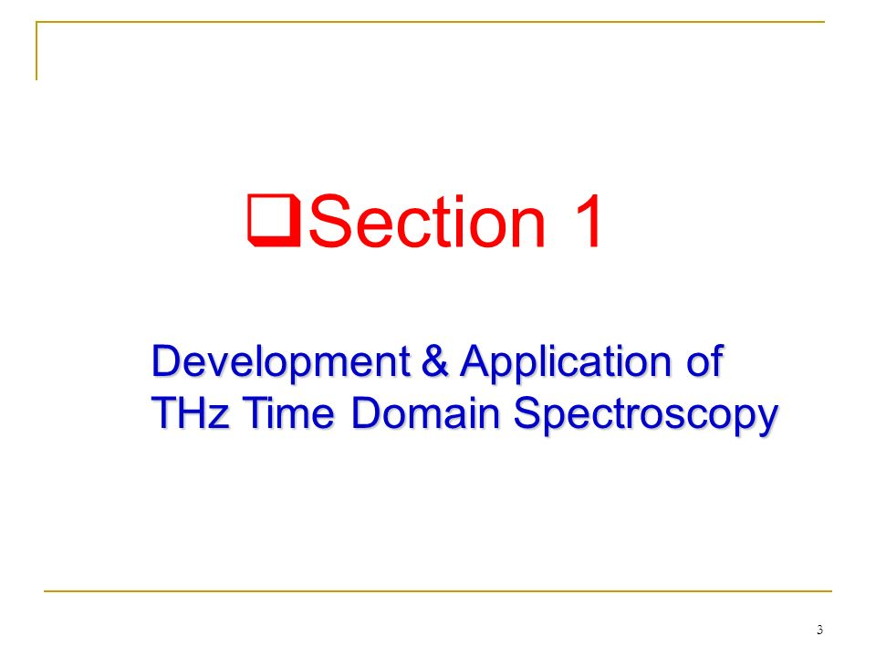 Section 1 Development & Application of THz Time Domain Spectroscopy