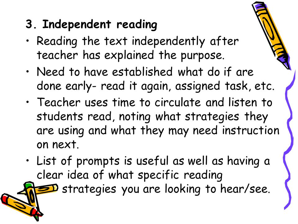 3. Independent reading Reading the text independently after teacher has explained the purpose.