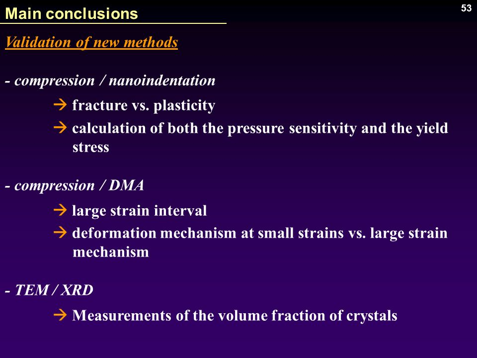 Main conclusions Validation of new methods. - compression / nanoindentation.  fracture vs. plasticity.
