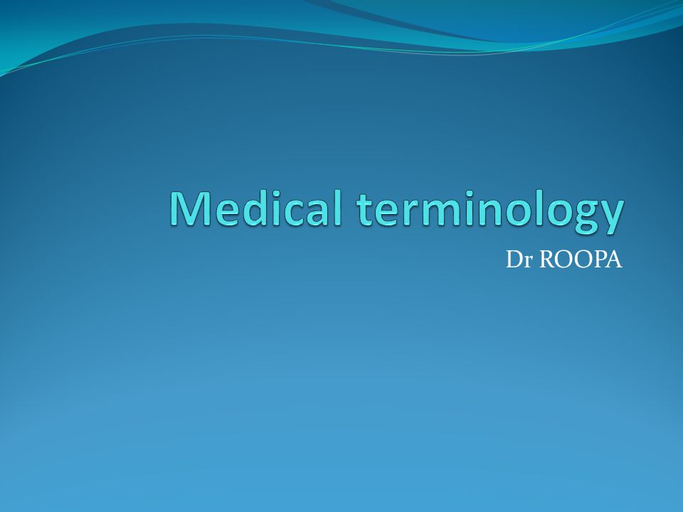 Medical terminology Dr ROOPA
