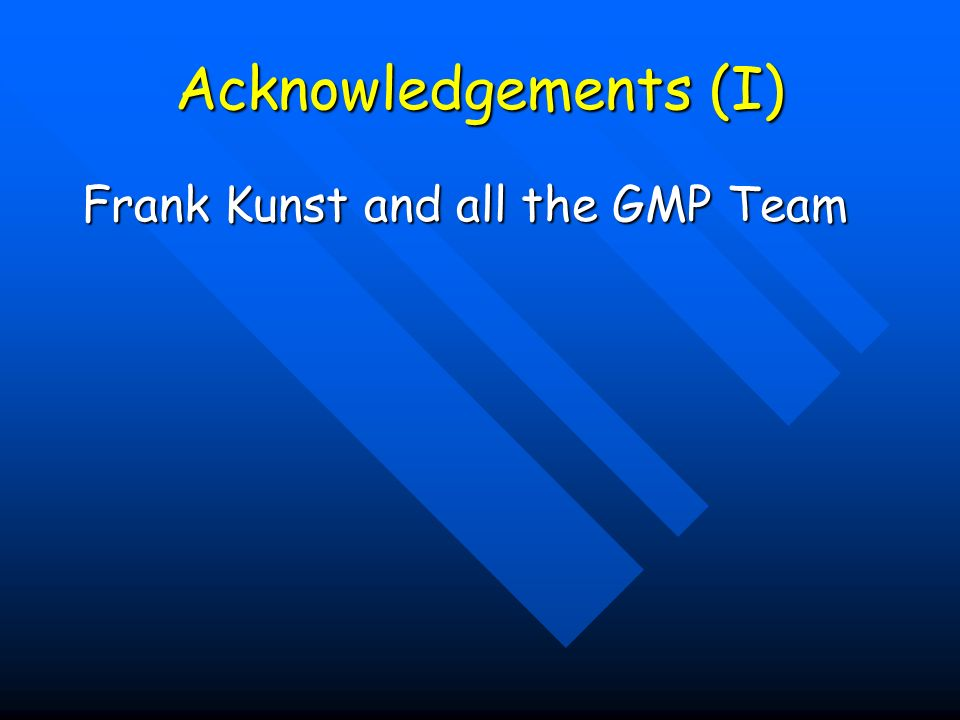 Acknowledgements (I) Frank Kunst and all the GMP Team