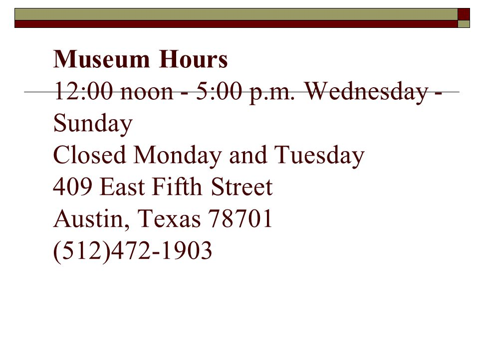 Museum Hours 12:00 noon - 5:00 p. m