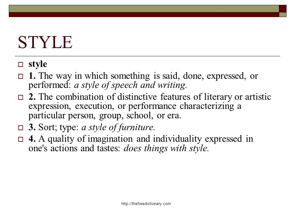 STYLE style. 1. The way in which something is said, done, expressed, or performed: a style of speech and writing.