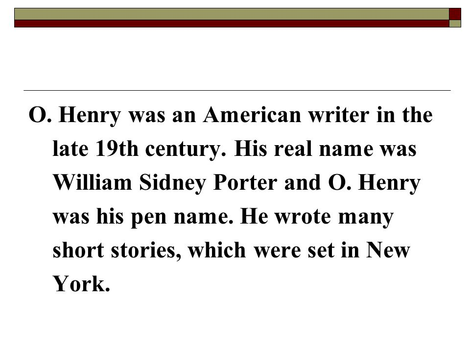 O. Henry was an American writer in the late 19th century