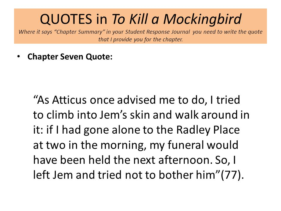 to kill a mockingbird walk in To kill a mockingbird quotations - to kill a mockingbird until you climb into his skin and walk around in to link to this to kill a mockingbird.