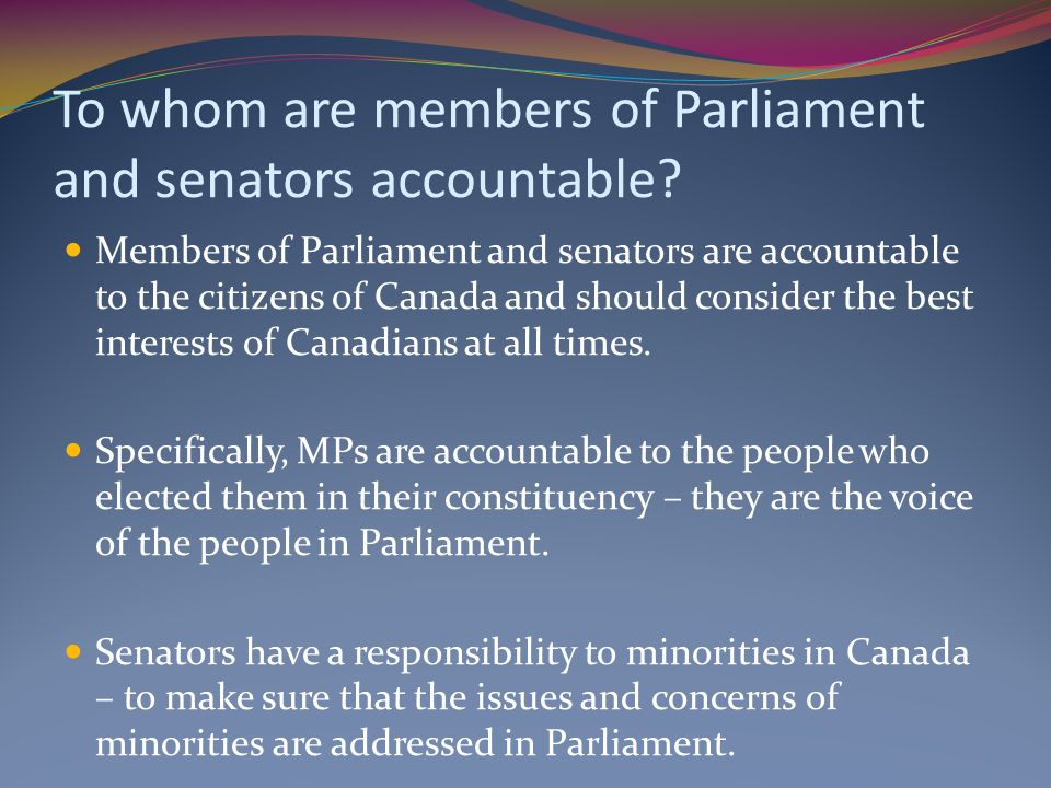 To whom are members of Parliament and senators accountable