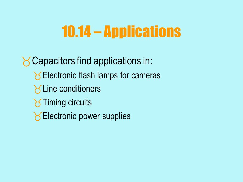 10.14 – Applications Capacitors find applications in: