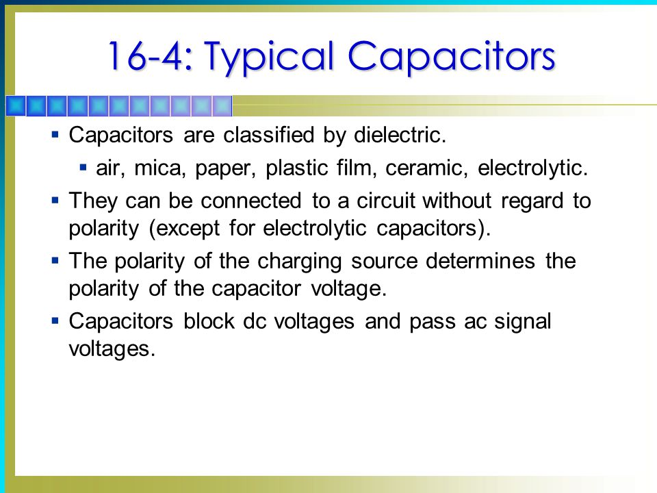 16-4: Typical Capacitors Capacitors are classified by dielectric.
