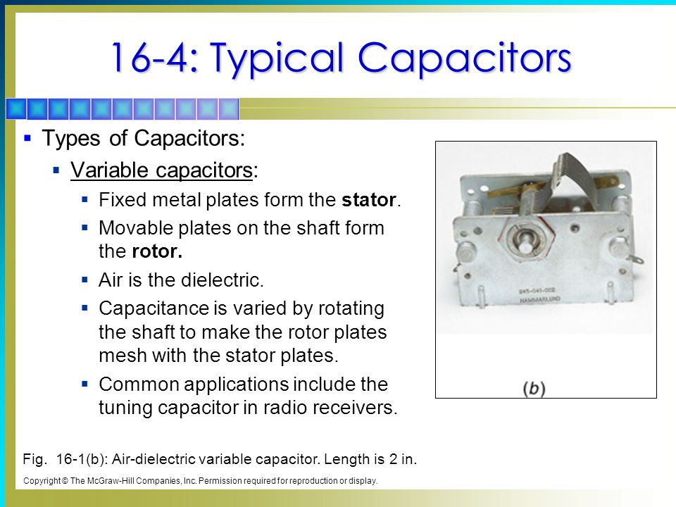 16-4: Typical Capacitors Types of Capacitors: Variable capacitors: