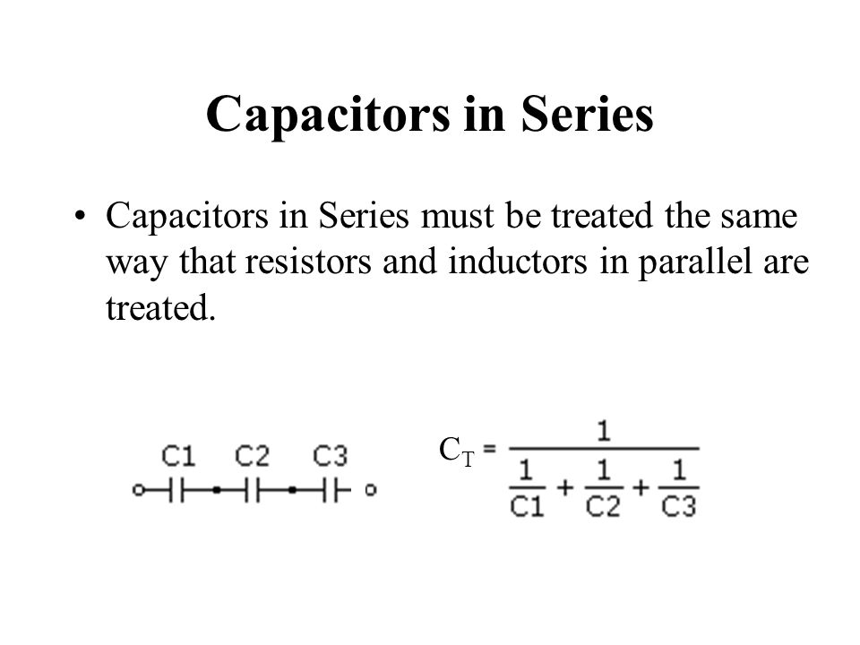 Capacitors in Series Capacitors in Series must be treated the same way that resistors and inductors in parallel are treated.