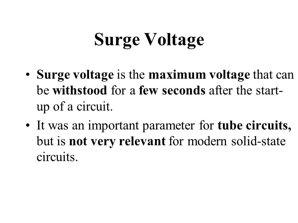 Surge Voltage Surge voltage is the maximum voltage that can be withstood for a few seconds after the start-up of a circuit.