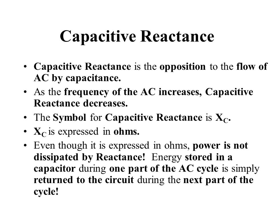 Capacitive Reactance Capacitive Reactance is the opposition to the flow of AC by capacitance.