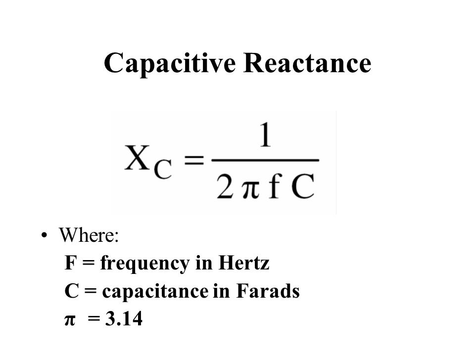 Capacitive Reactance Where: F = frequency in Hertz