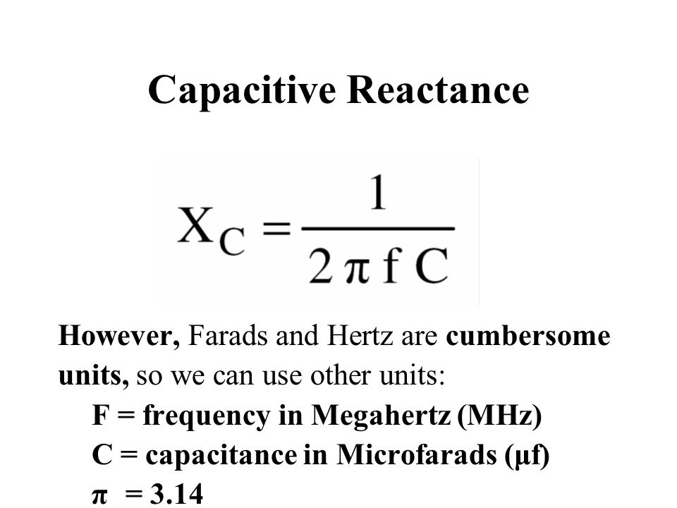 Capacitive Reactance However, Farads and Hertz are cumbersome