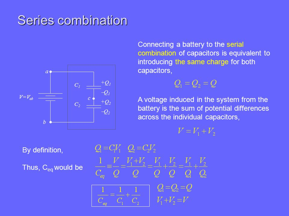 Series combination Connecting a battery to the serial combination of capacitors is equivalent to introducing the same charge for both capacitors,