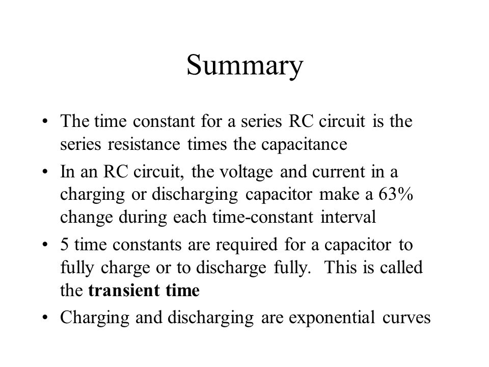 Summary The time constant for a series RC circuit is the series resistance times the capacitance.