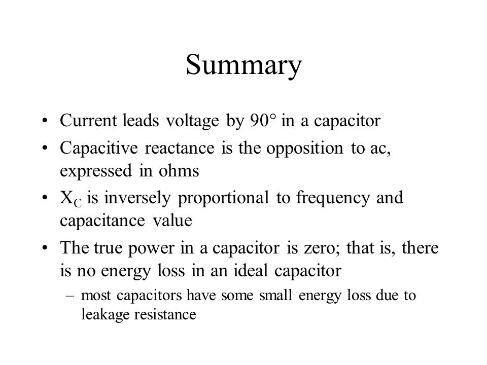 Summary Current leads voltage by 90 in a capacitor