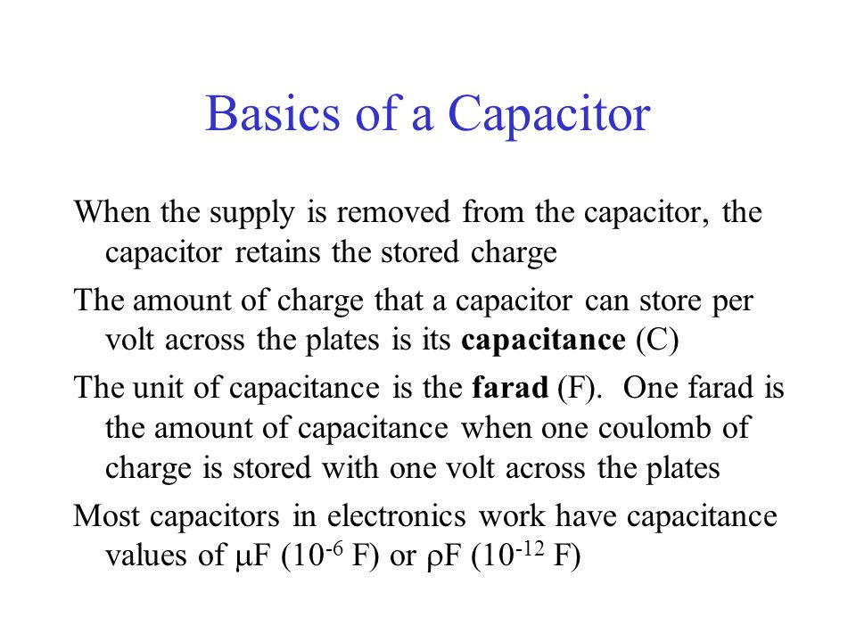 Basics of a Capacitor When the supply is removed from the capacitor, the capacitor retains the stored charge.