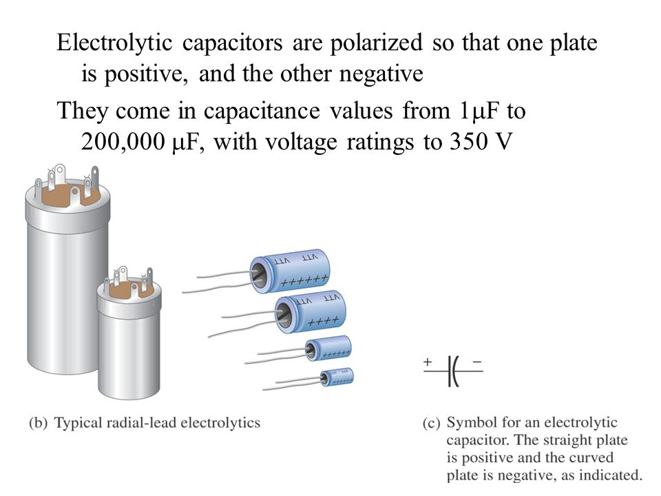 Electrolytic capacitors are polarized so that one plate is positive, and the other negative