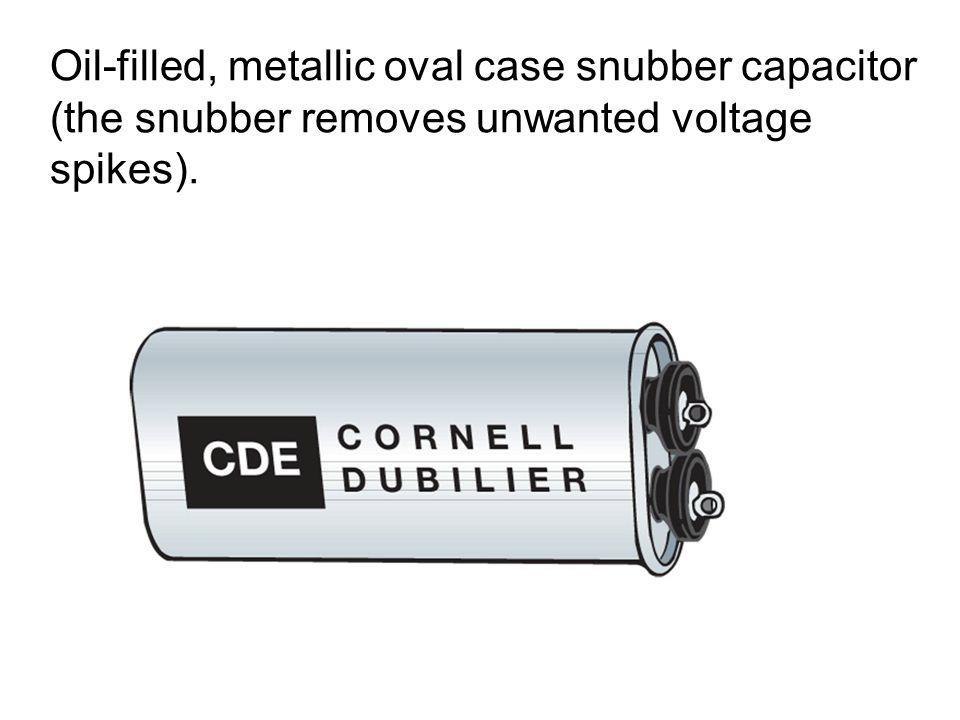 Oil-filled, metallic oval case snubber capacitor (the snubber removes unwanted voltage spikes).