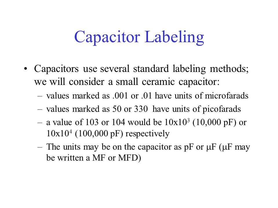 Capacitor Labeling Capacitors use several standard labeling methods; we will consider a small ceramic capacitor: