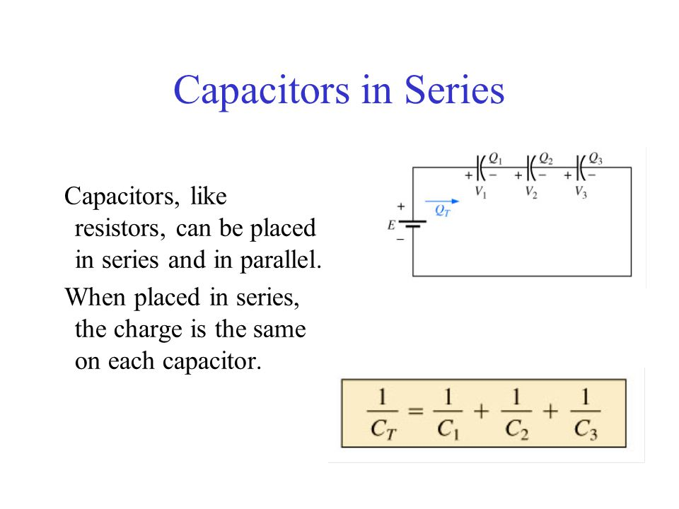 Capacitors in Series Capacitors, like resistors, can be placed in series and in parallel.
