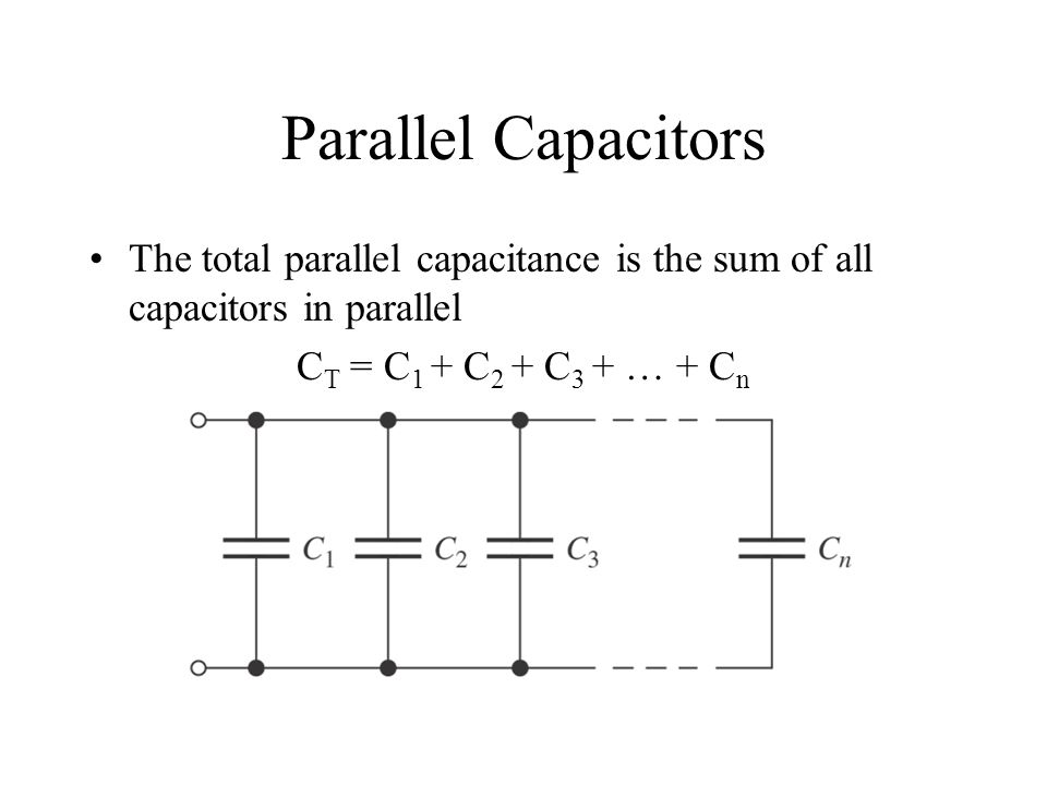 Parallel Capacitors The total parallel capacitance is the sum of all capacitors in parallel.