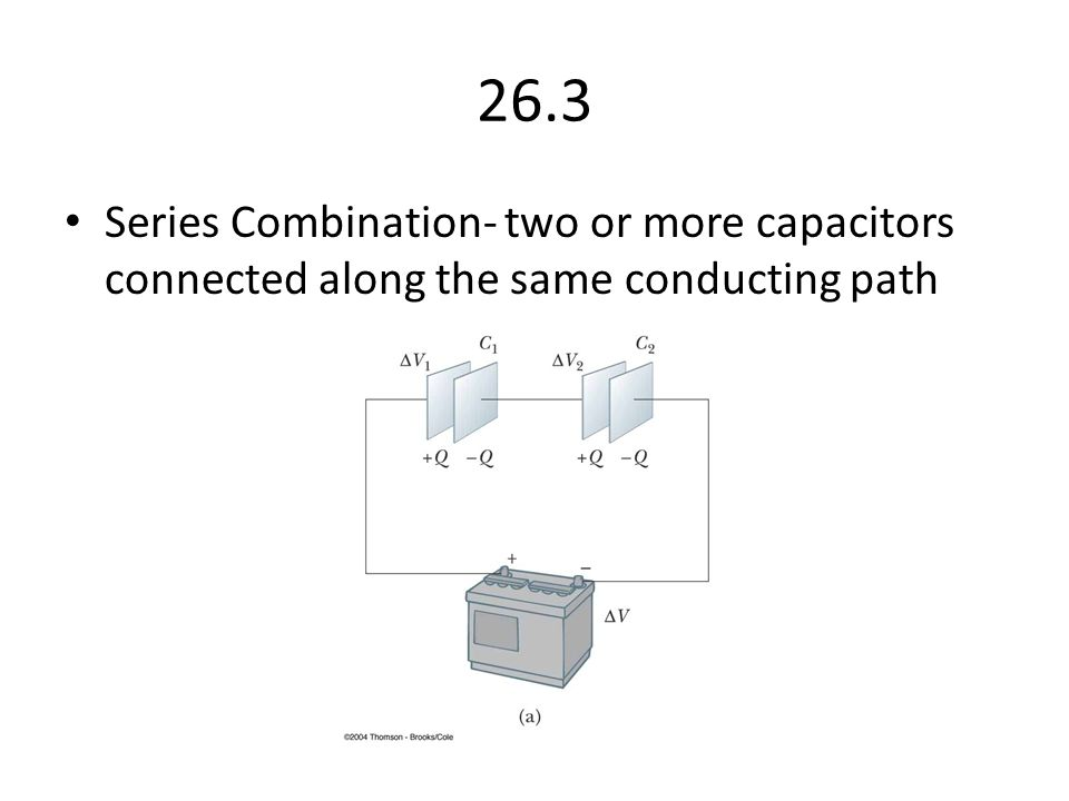 26.3 Series Combination- two or more capacitors connected along the same conducting path