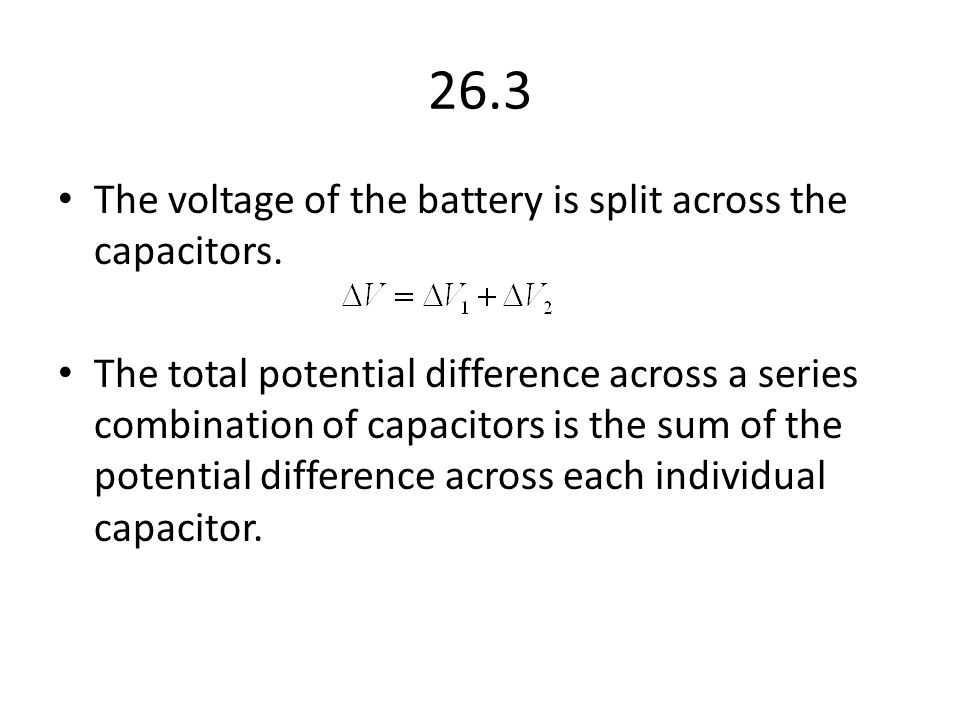 26.3 The voltage of the battery is split across the capacitors.