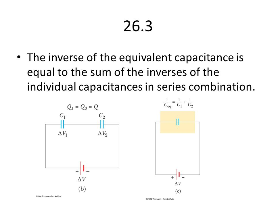 26.3 The inverse of the equivalent capacitance is equal to the sum of the inverses of the individual capacitances in series combination.