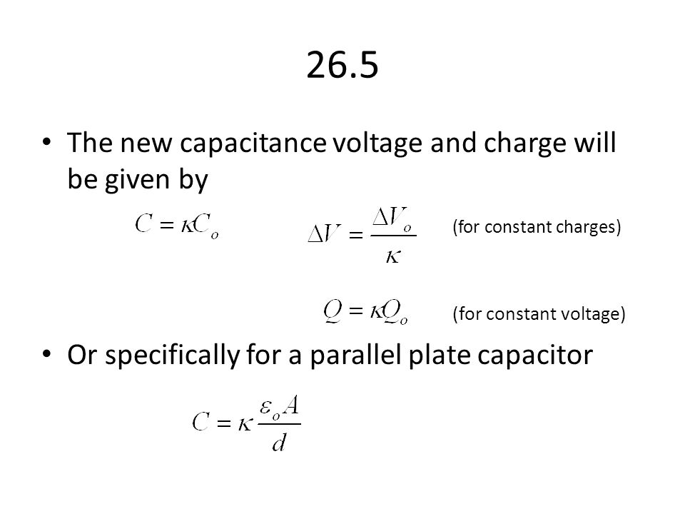 26.5 The new capacitance voltage and charge will be given by