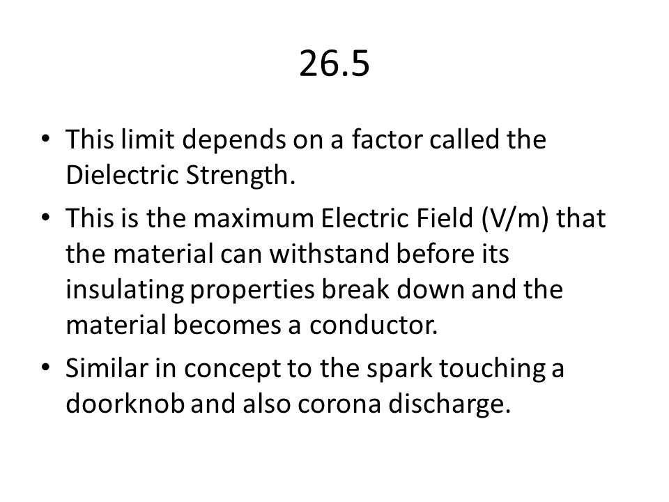 26.5 This limit depends on a factor called the Dielectric Strength.