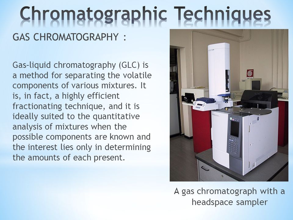 an analysis of the chromatography methods for liquid or gaseous mixtures Chromatography is the general name for several extremely powerful methods for sep­ arating mixtures of analysis of mix­ tures of gas-liquid chromatography.