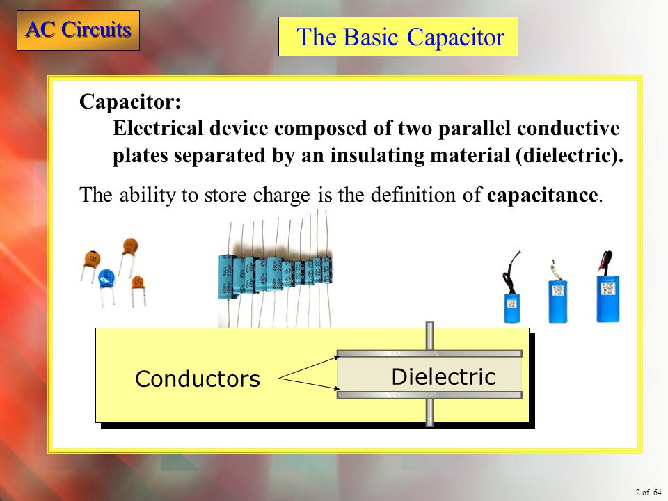 The Basic Capacitor Capacitor:
