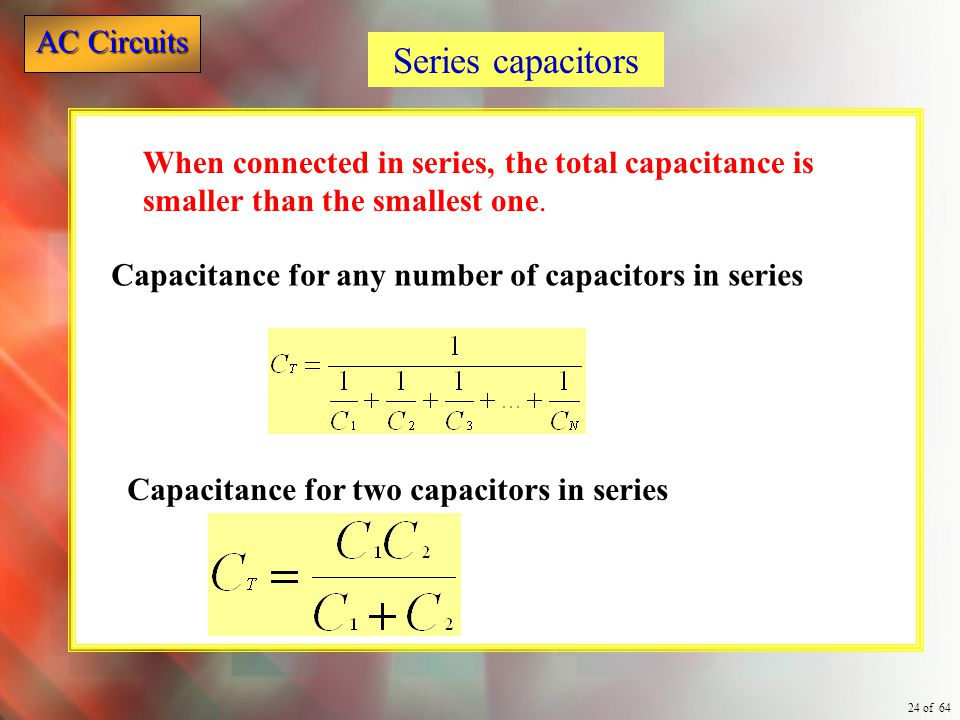 Series capacitors When connected in series, the total capacitance is smaller than the smallest one.