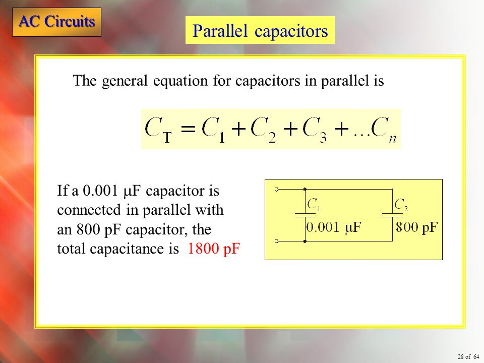 Parallel capacitors The general equation for capacitors in parallel is