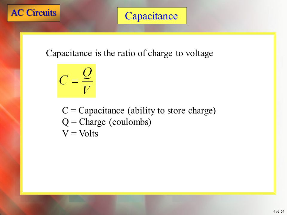 Capacitance Capacitance is the ratio of charge to voltage