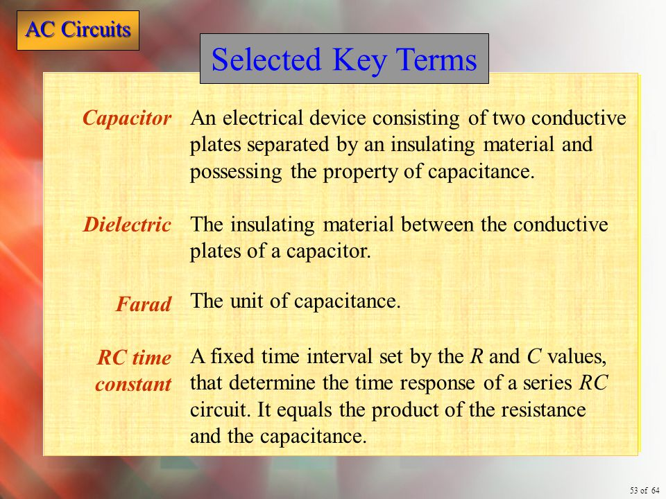 Selected Key Terms Capacitor Dielectric Farad RC time constant