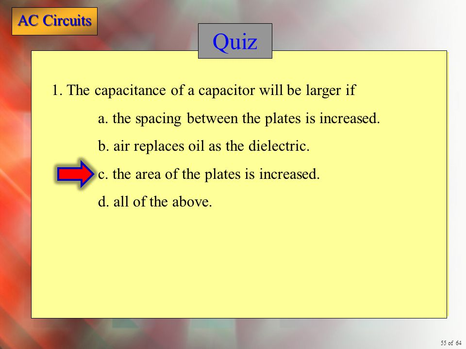 Quiz 1. The capacitance of a capacitor will be larger if