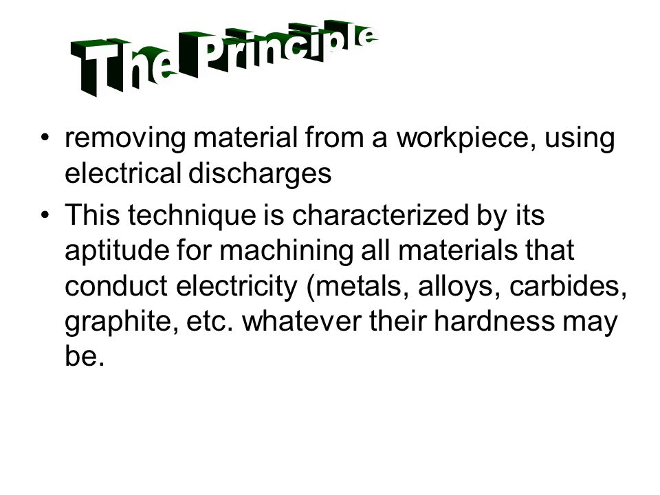The Principle removing material from a workpiece, using electrical discharges.