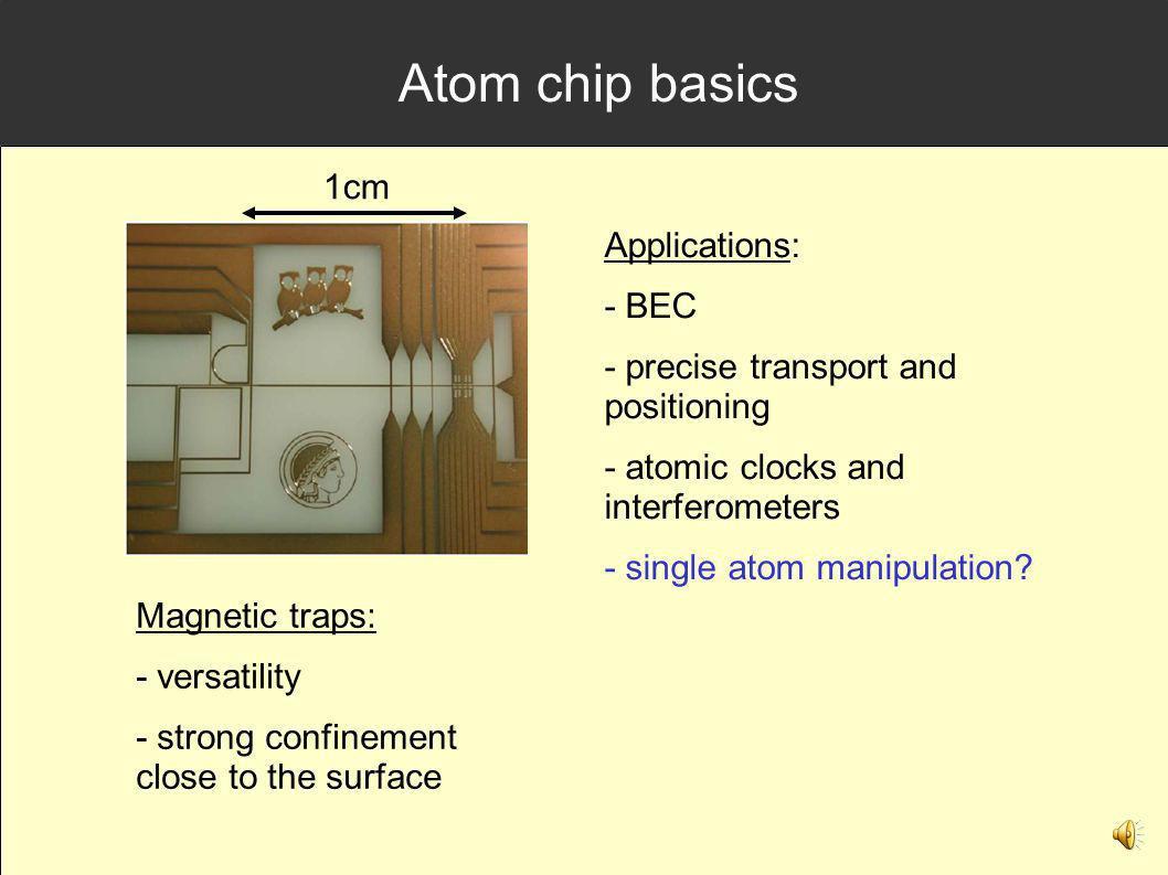 Atom chip basics 1cm Applications: - BEC