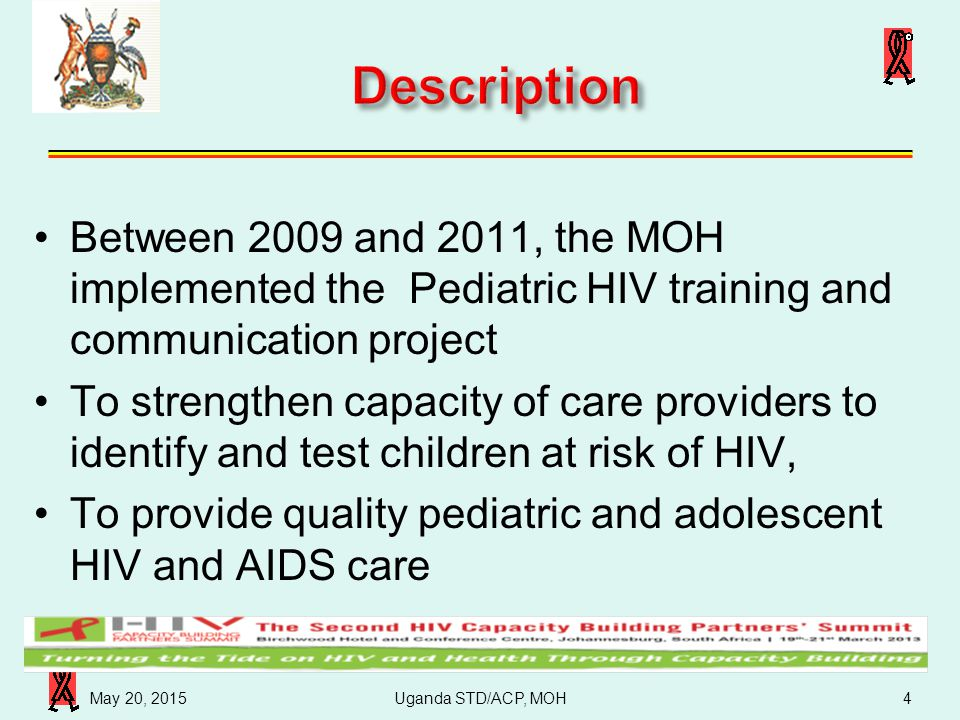 Uganda STD/ACP, MOH 4/16/2017. Description. Between 2009 and 2011, the MOH implemented the Pediatric HIV training and communication project.